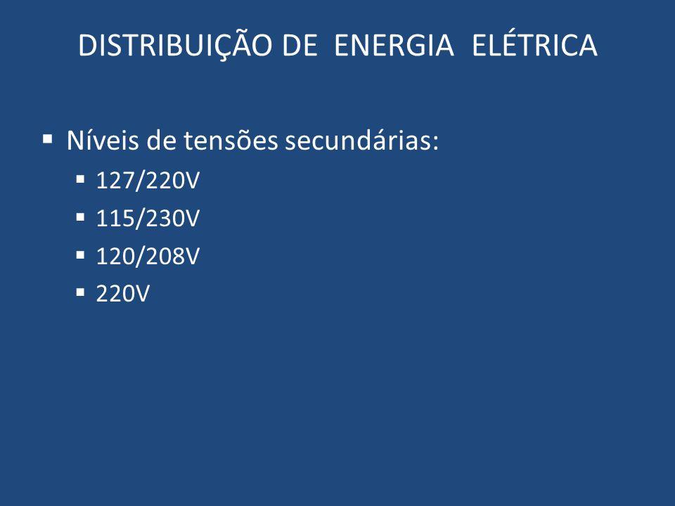 DISTRIBUIÇÃO DE ENERGIA ELÉTRICA Níveis de tensões secundárias: 127/220V 115/230V 120/208V 220V
