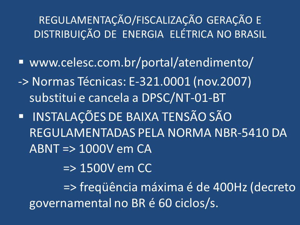 REGULAMENTAÇÃO/FISCALIZAÇÃO GERAÇÃO E DISTRIBUIÇÃO DE ENERGIA ELÉTRICA NO BRASIL www.celesc.com.br/portal/atendimento/ -> Normas Técnicas: E-321.0001