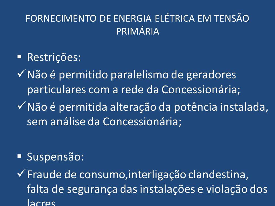 FORNECIMENTO DE ENERGIA ELÉTRICA EM TENSÃO PRIMÁRIA Restrições: Não é permitido paralelismo de geradores particulares com a rede da Concessionária; Nã