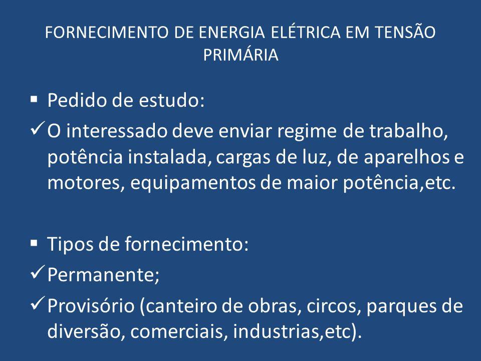 FORNECIMENTO DE ENERGIA ELÉTRICA EM TENSÃO PRIMÁRIA Pedido de estudo: O interessado deve enviar regime de trabalho, potência instalada, cargas de luz,