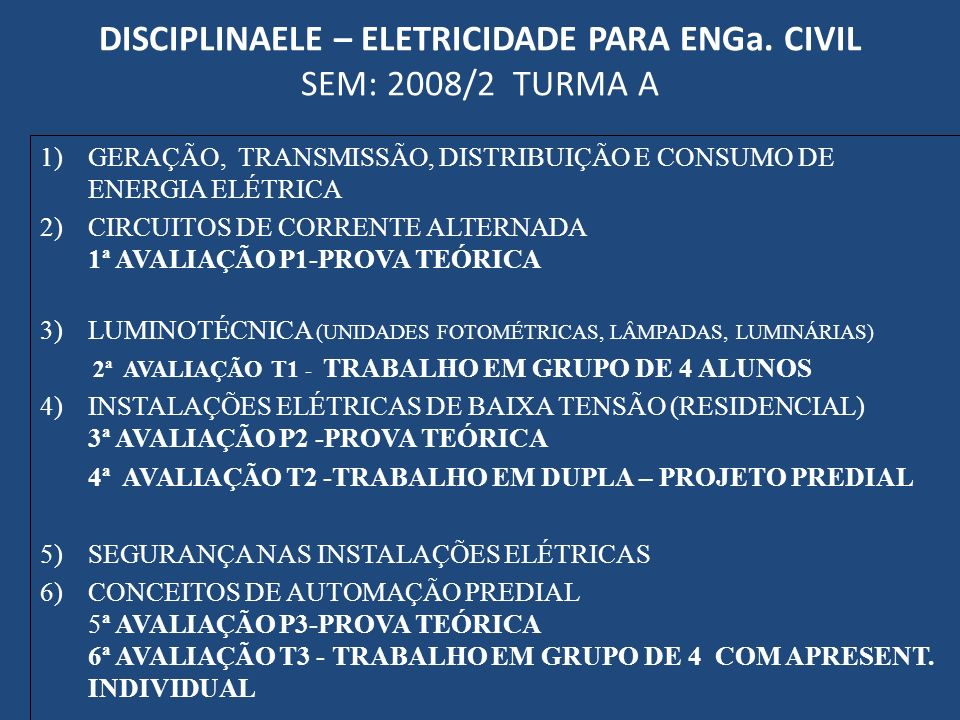 DISCIPLINAELE – ELETRICIDADE PARA ENGa. CIVIL SEM: 2008/2 TURMA A 1)GERAÇÃO, TRANSMISSÃO, DISTRIBUIÇÃO E CONSUMO DE ENERGIA ELÉTRICA 2)CIRCUITOS DE CO