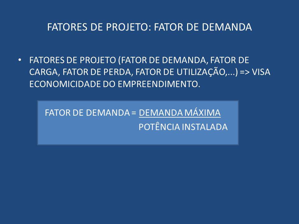 FATORES DE PROJETO: FATOR DE DEMANDA FATORES DE PROJETO (FATOR DE DEMANDA, FATOR DE CARGA, FATOR DE PERDA, FATOR DE UTILIZAÇÃO,...) => VISA ECONOMICID