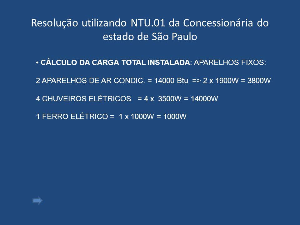 Resolução utilizando NTU.01 da Concessionária do estado de São Paulo CÁLCULO DA CARGA TOTAL INSTALADA: APARELHOS FIXOS: 2 APARELHOS DE AR CONDIC. = 14