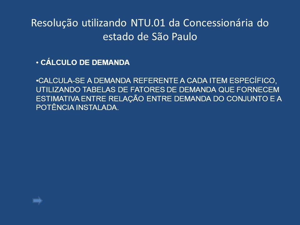 Resolução utilizando NTU.01 da Concessionária do estado de São Paulo CÁLCULO DE DEMANDA CALCULA-SE A DEMANDA REFERENTE A CADA ITEM ESPECÍFICO, UTILIZA