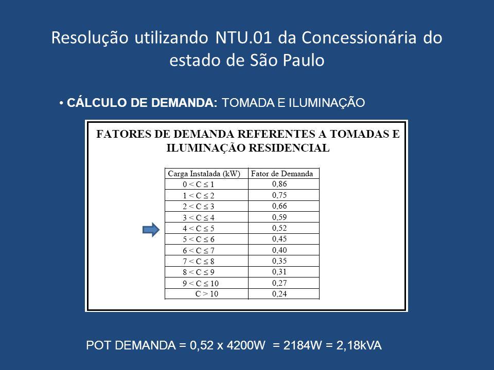 Resolução utilizando NTU.01 da Concessionária do estado de São Paulo CÁLCULO DE DEMANDA: TOMADA E ILUMINAÇÃO POT DEMANDA = 0,52 x 4200W = 2184W = 2,18