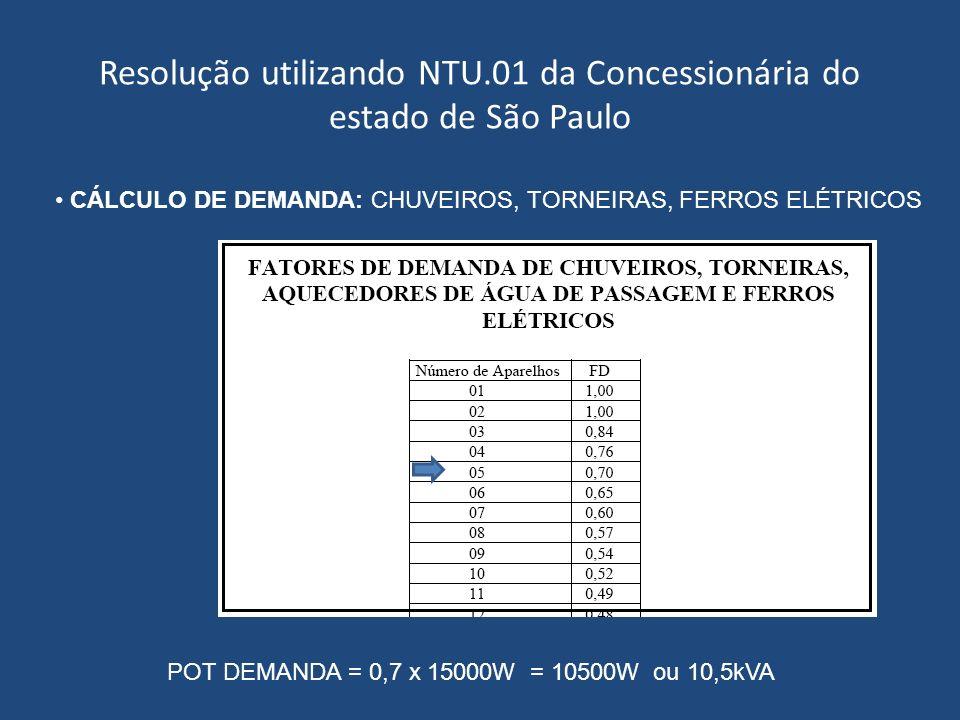 Resolução utilizando NTU.01 da Concessionária do estado de São Paulo CÁLCULO DE DEMANDA: CHUVEIROS, TORNEIRAS, FERROS ELÉTRICOS POT DEMANDA = 0,7 x 15