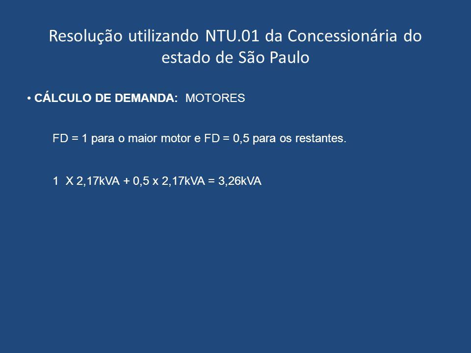 Resolução utilizando NTU.01 da Concessionária do estado de São Paulo CÁLCULO DE DEMANDA: MOTORES FD = 1 para o maior motor e FD = 0,5 para os restante