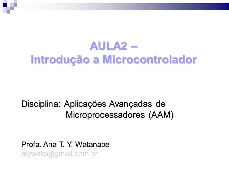 AULA2 – Introdução a Microcontrolador Se algum de vocês tem falta de sabedoria, peça-a a Deus, que a todos dá livremente, de boa vontade; e lhe será concedida.