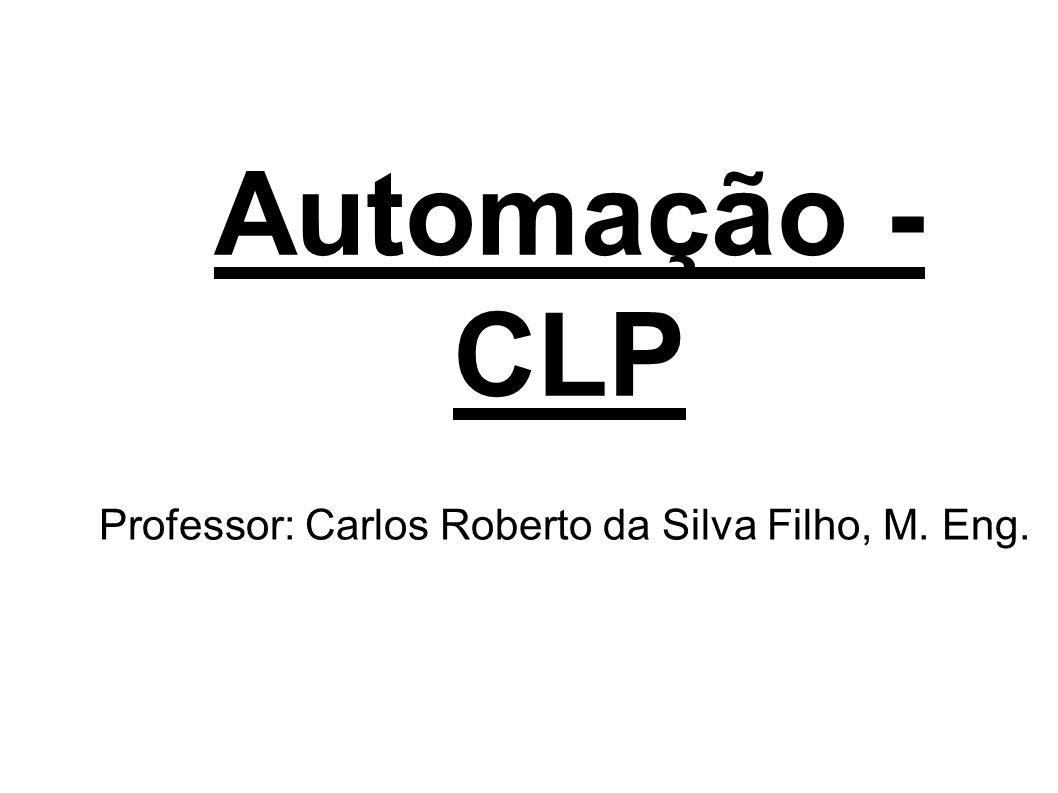 Automação - CLP Professor: Carlos Roberto da Silva Filho, M. Eng.