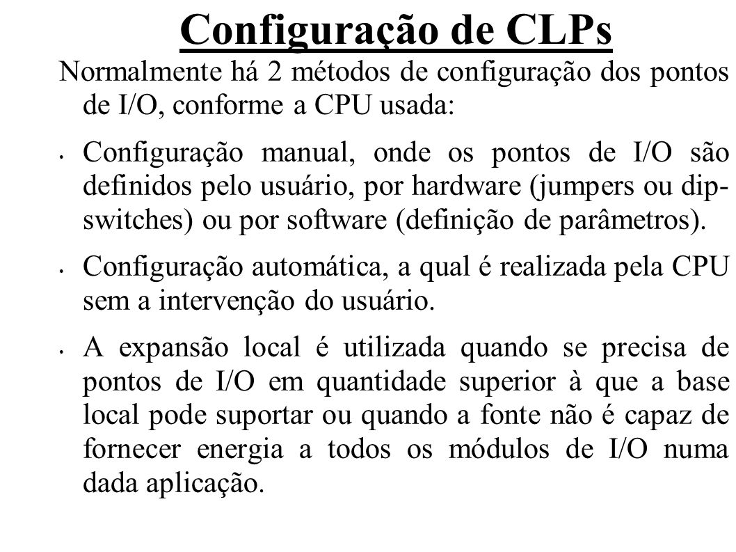 Normalmente há 2 métodos de configuração dos pontos de I/O, conforme a CPU usada: Configuração manual, onde os pontos de I/O são definidos pelo usuári