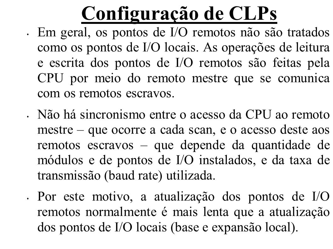 Configuração de CLPs Conforme a aplicação, pode ser desejada ou necessária a conexão do CLP com IHM (Interface Homem-Máquina), computadores pessoais (PC) ou outros CLPs (em rede).