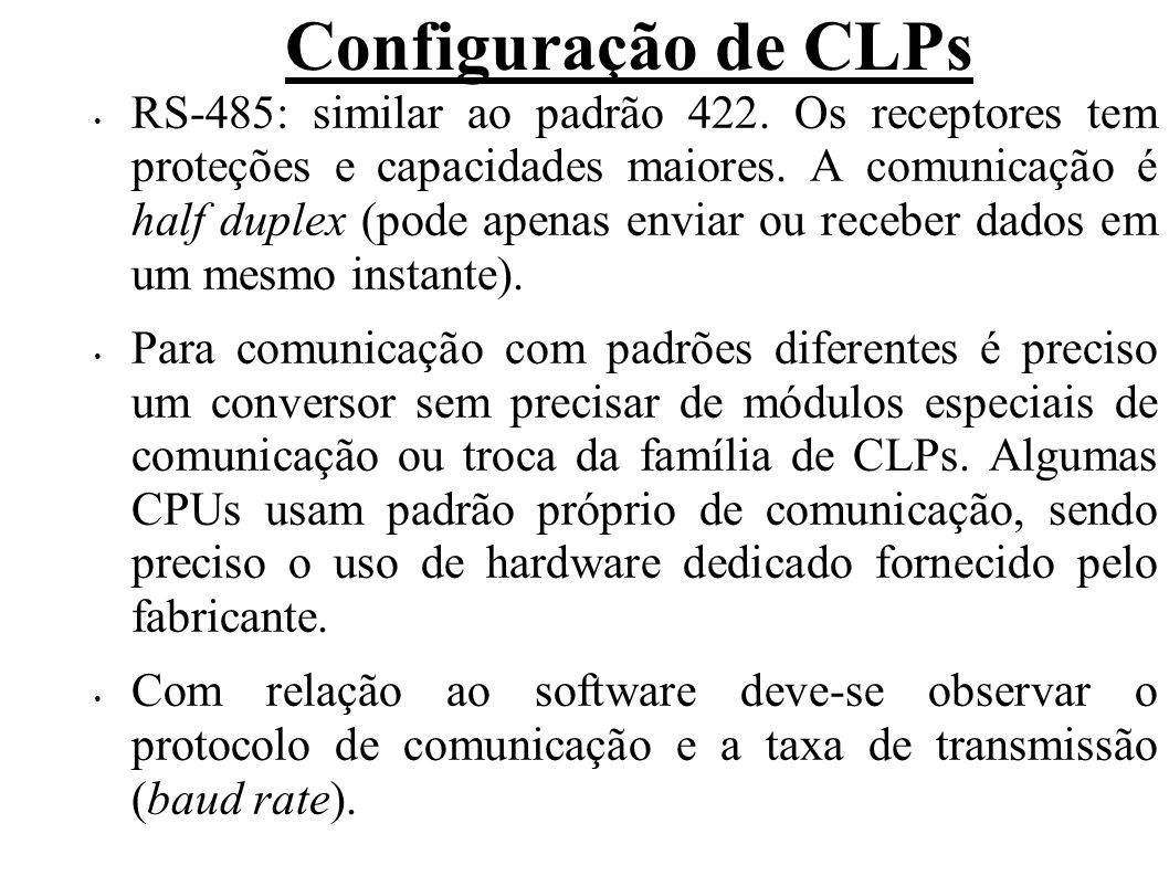 Configuração de CLPs O protocolo de comunicação determina a forma de transmissão dos dados (formato dos dados, temporização, sinais de controle utilizados, etc).