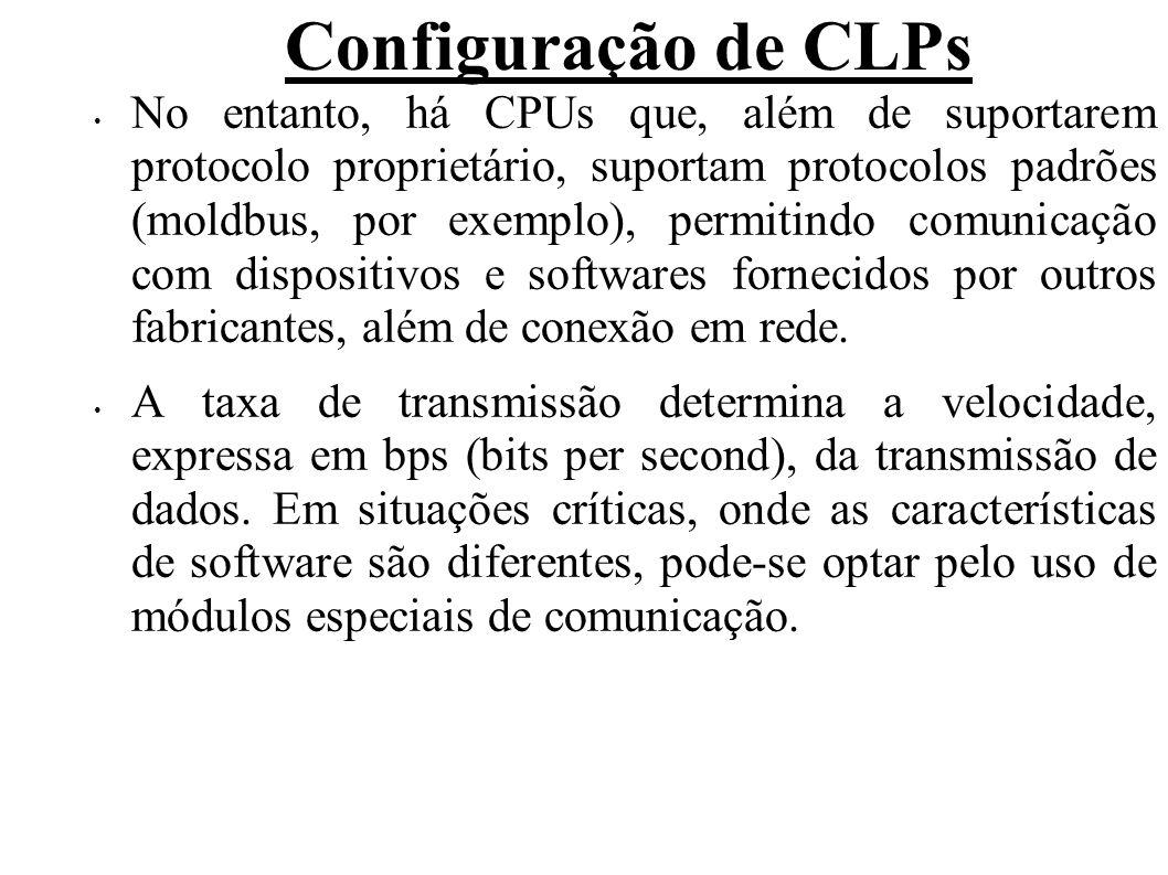 Configuração de CLPs No entanto, há CPUs que, além de suportarem protocolo proprietário, suportam protocolos padrões (moldbus, por exemplo), permitind