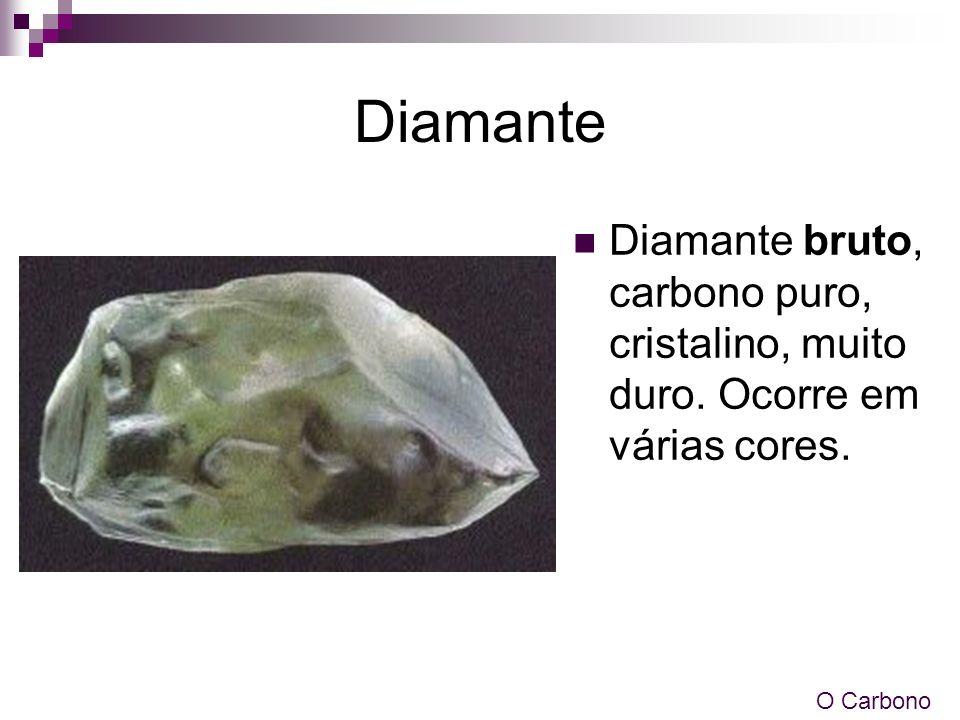 Diamante Diamante bruto, carbono puro, cristalino, muito duro. Ocorre em várias cores. O Carbono