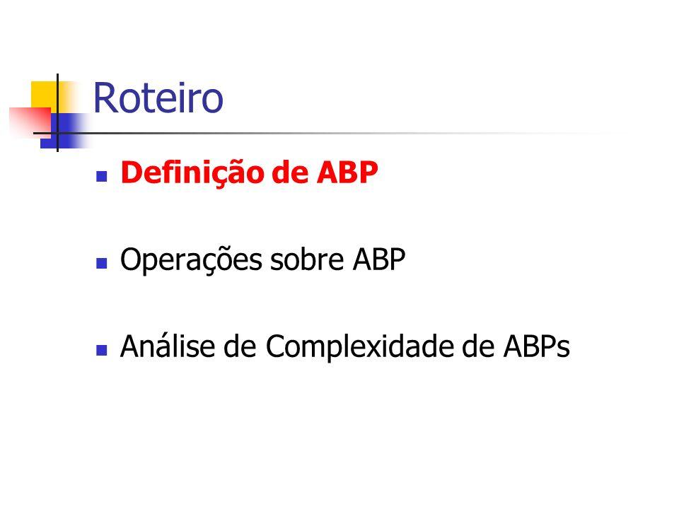 Definição Uma árvore binária de pesquisa (ou de busca) obedece à seguinte propriedade: Seja x um nó de uma ABP.