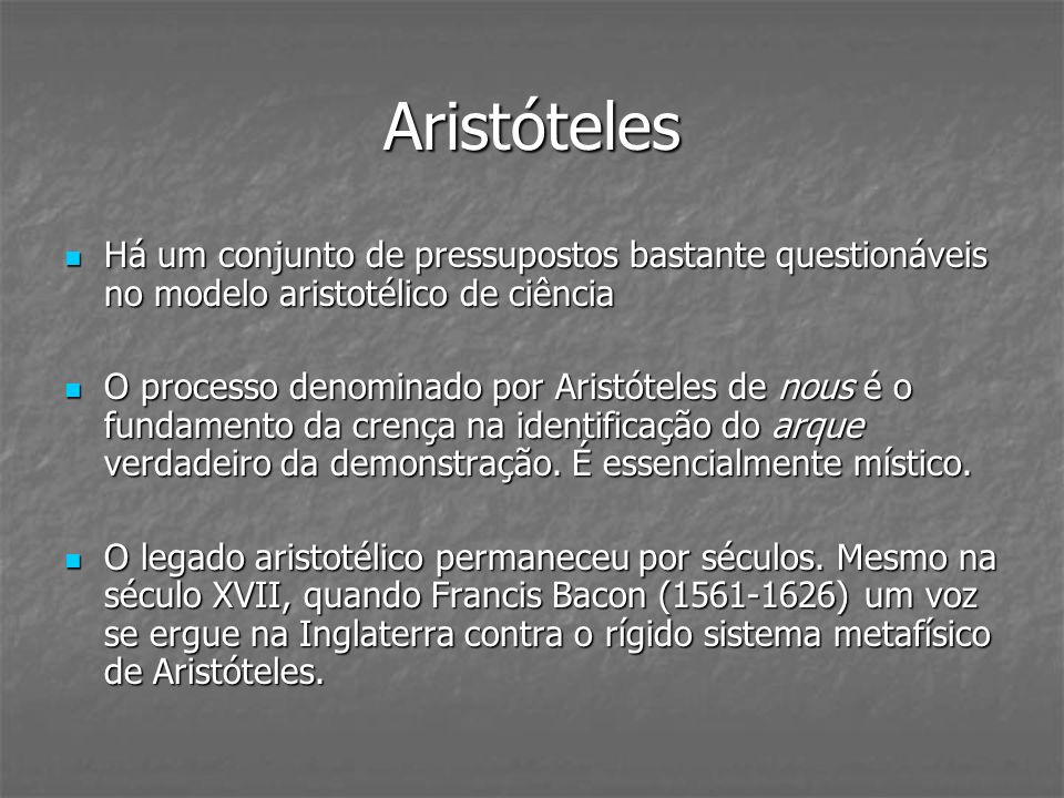 Aristóteles Há um conjunto de pressupostos bastante questionáveis no modelo aristotélico de ciência Há um conjunto de pressupostos bastante questionáv