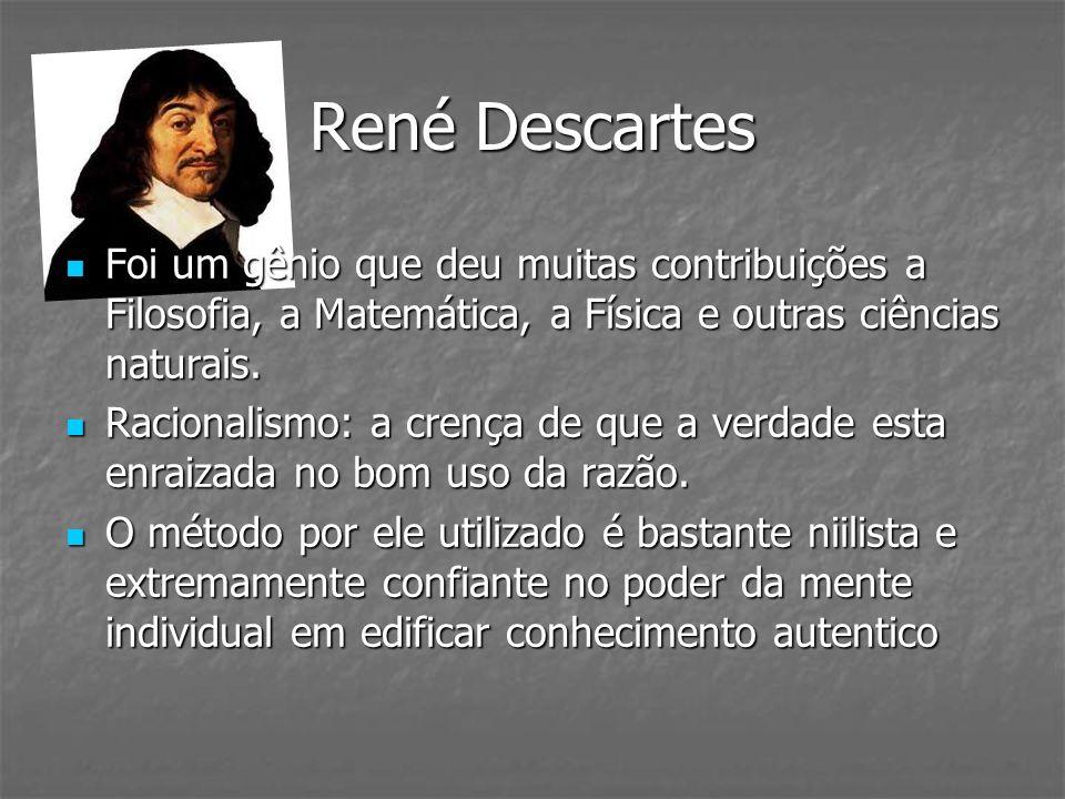 René Descartes Foi um gênio que deu muitas contribuições a Filosofia, a Matemática, a Física e outras ciências naturais. Foi um gênio que deu muitas c