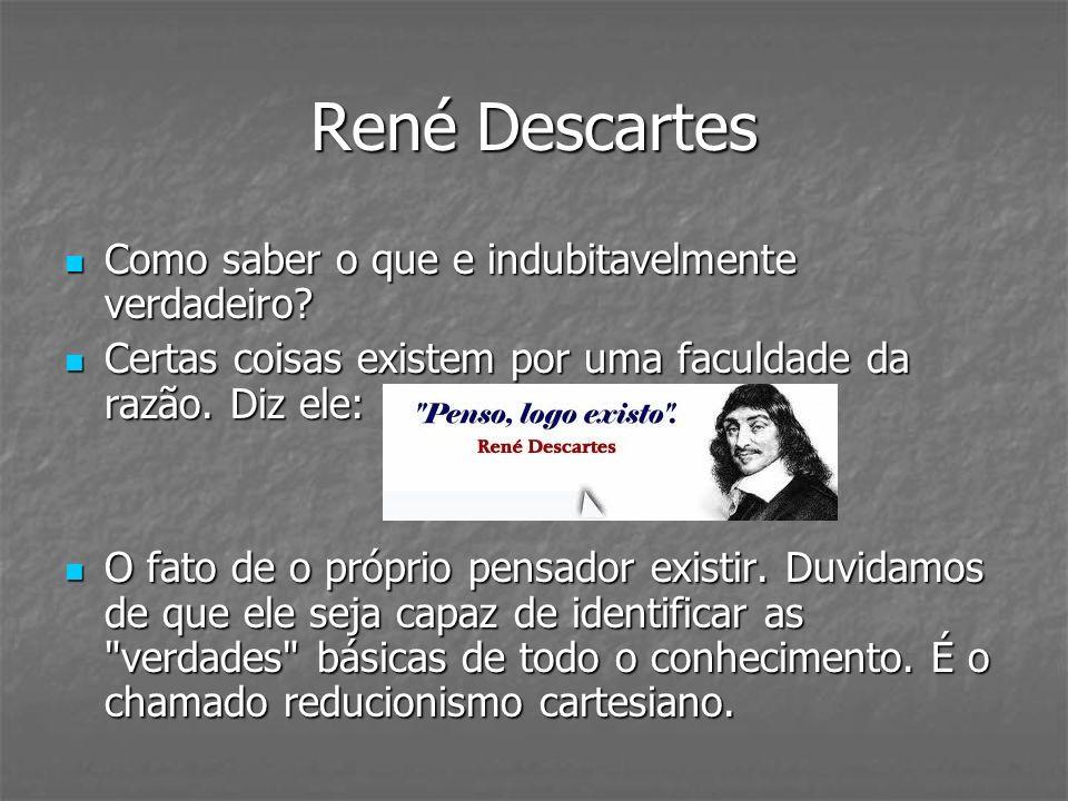 René Descartes Como saber o que e indubitavelmente verdadeiro? Como saber o que e indubitavelmente verdadeiro? Certas coisas existem por uma faculdade