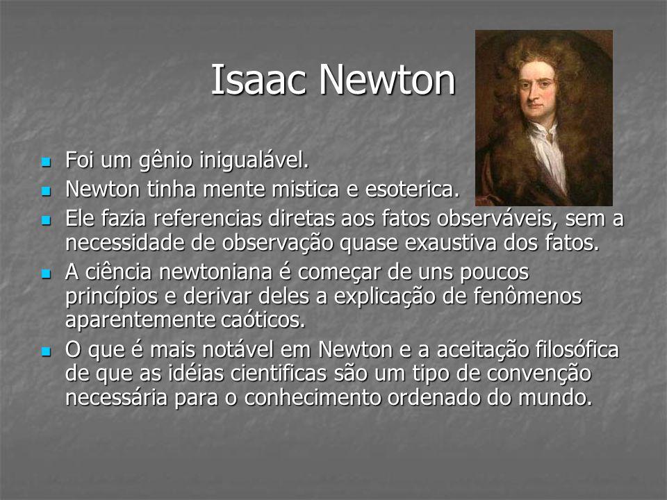 Isaac Newton Foi um gênio inigualável. Foi um gênio inigualável. Newton tinha mente mistica e esoterica. Newton tinha mente mistica e esoterica. Ele f