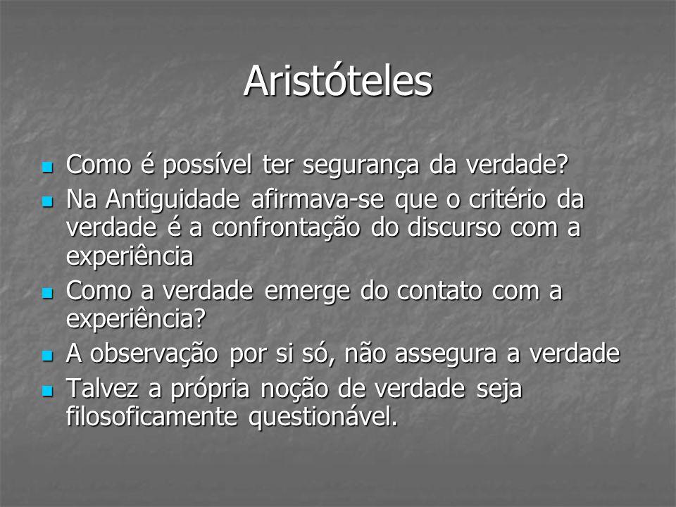 Aristóteles Como é possível ter segurança da verdade? Como é possível ter segurança da verdade? Na Antiguidade afirmava-se que o critério da verdade é