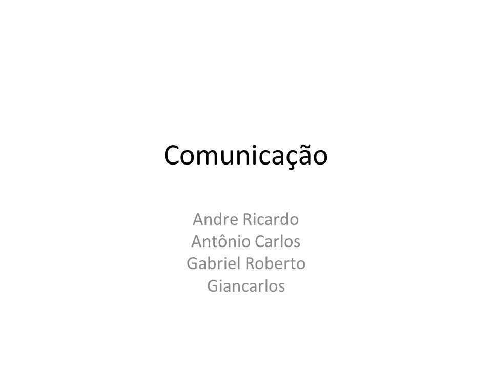 Comunicação Andre Ricardo Antônio Carlos Gabriel Roberto Giancarlos