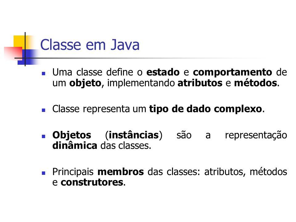 Classe em Java Uma classe define o estado e comportamento de um objeto, implementando atributos e métodos. Classe representa um tipo de dado complexo.