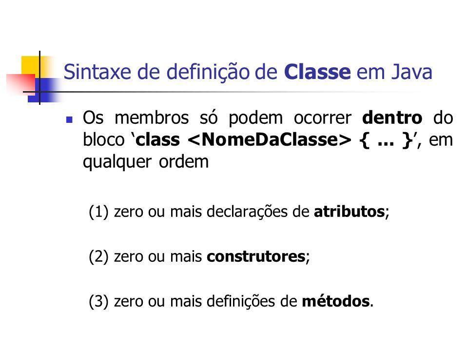 Sintaxe de definição de Classe em Java Os membros só podem ocorrer dentro do bloco class {... }, em qualquer ordem (1) zero ou mais declarações de atr