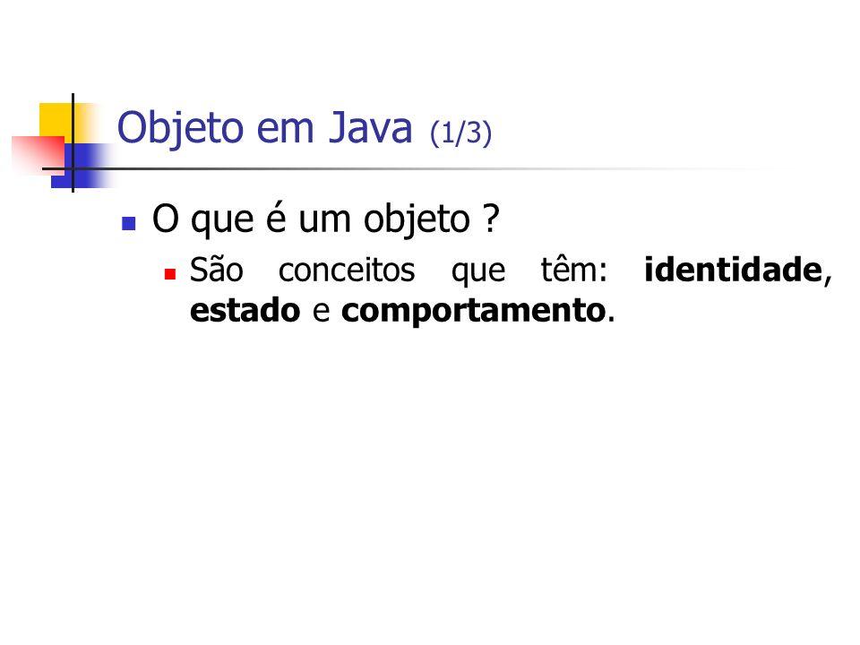 Objeto em Java (1/3) O que é um objeto ? São conceitos que têm: identidade, estado e comportamento.