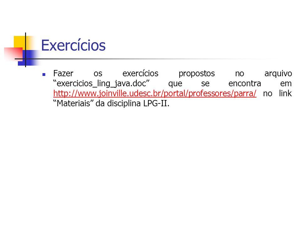 Exercícios Fazer os exercícios propostos no arquivo exercicios_ling_java.doc que se encontra em http://www.joinville.udesc.br/portal/professores/parra