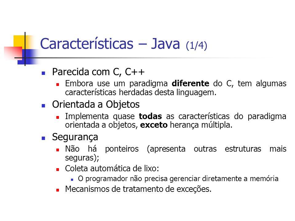 Características – Java (2/4) Suporta execuções concorrentes/paralelas: Threads de execução Suporte a programação de sistemas distribuídos: Sockets; Remote Method Invocation (RMI);...