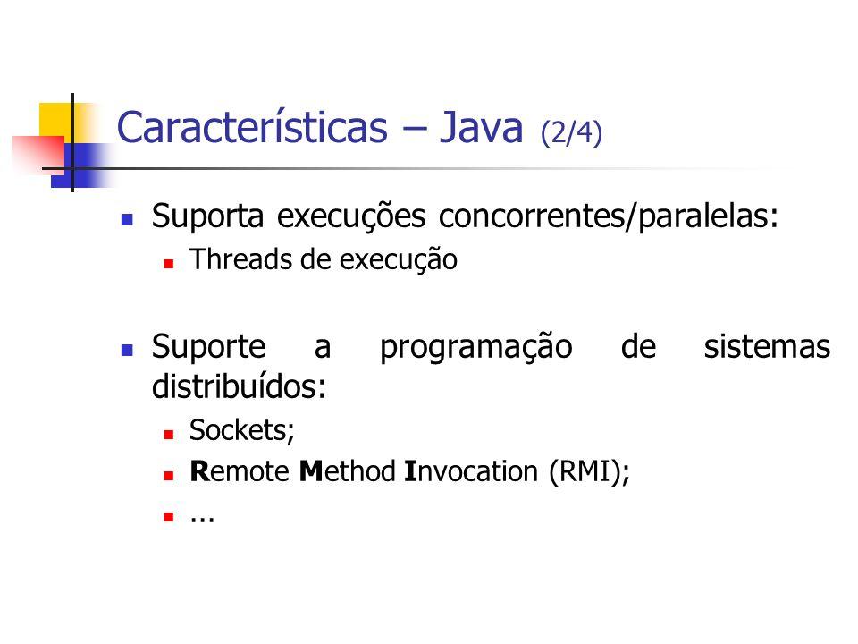 Características – Java (2/4) Suporta execuções concorrentes/paralelas: Threads de execução Suporte a programação de sistemas distribuídos: Sockets; Re