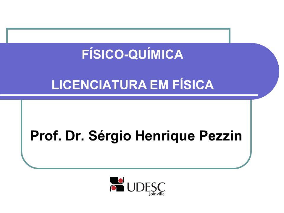 FÍSICO-QUÍMICA LICENCIATURA EM FÍSICA Prof. Dr. Sérgio Henrique Pezzin