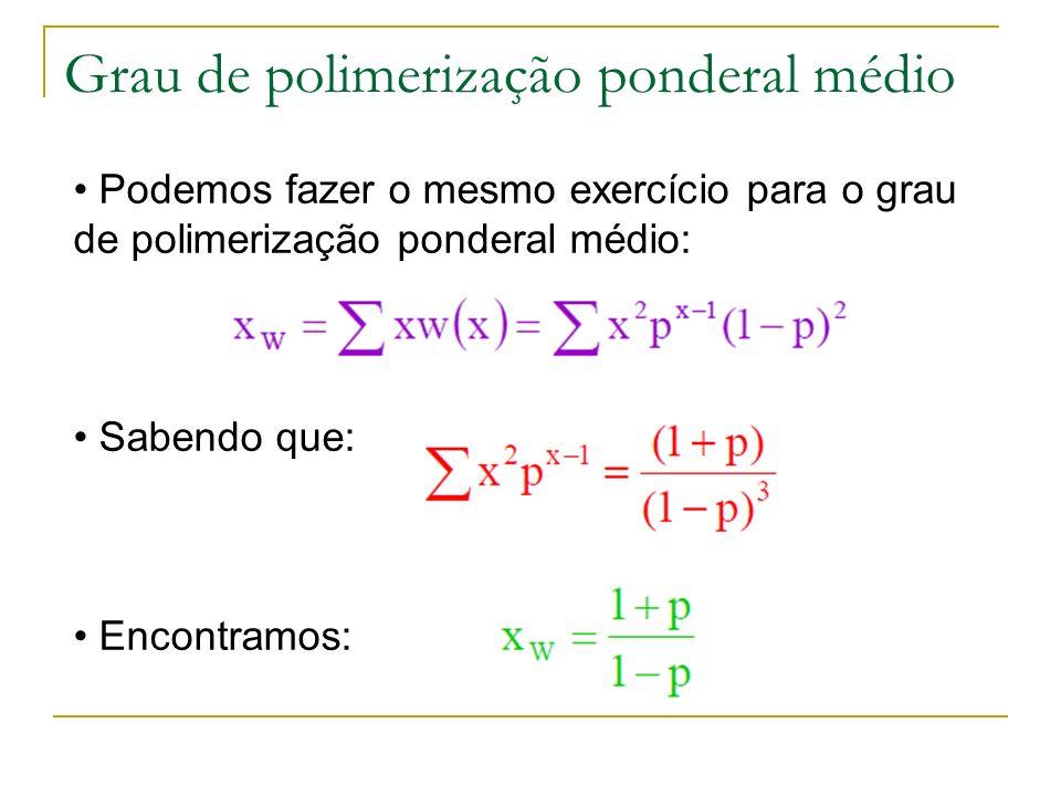 Grau de polimerização ponderal médio Podemos fazer o mesmo exercício para o grau de polimerização ponderal médio: Sabendo que: Encontramos: