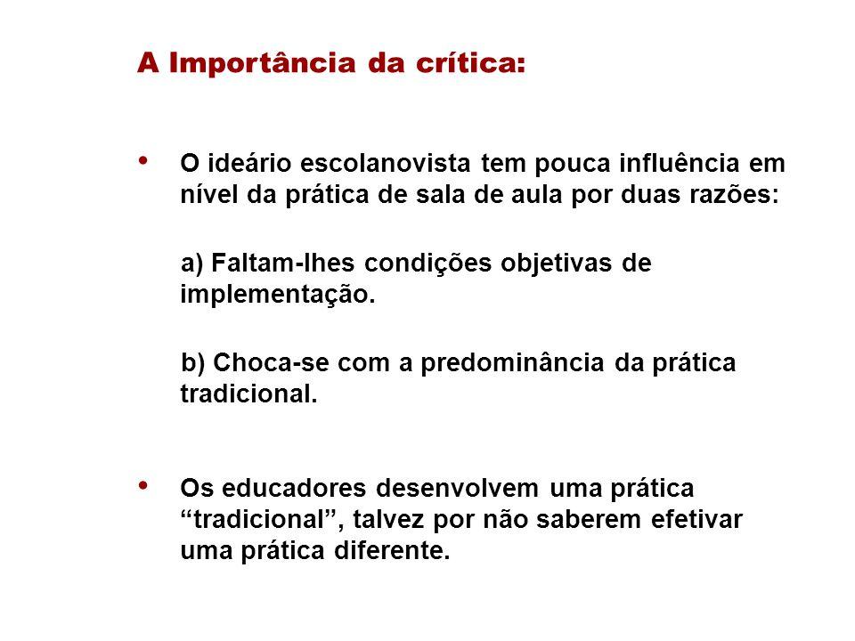A Importância da crítica: O ideário escolanovista tem pouca influência em nível da prática de sala de aula por duas razões: a) Faltam-lhes condições o