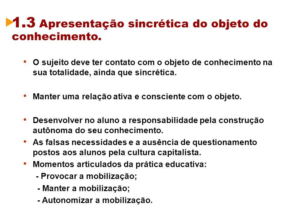 1.3 Apresentação sincrética do objeto do conhecimento. O sujeito deve ter contato com o objeto de conhecimento na sua totalidade, ainda que sincrética