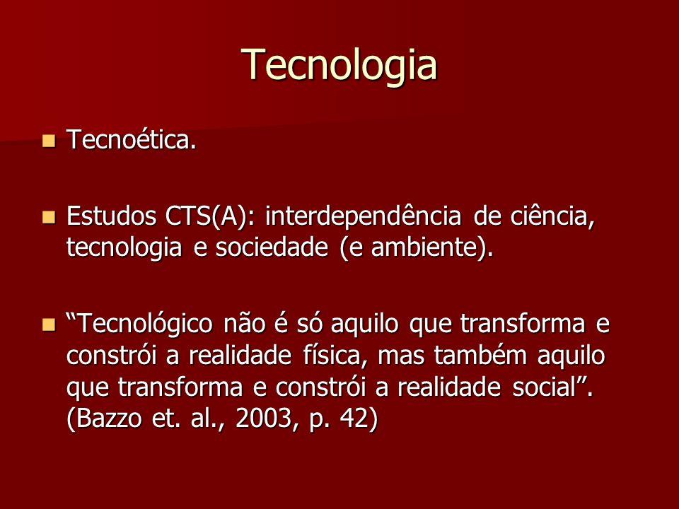 Tecnologia Tecnoética. Tecnoética. Estudos CTS(A): interdependência de ciência, tecnologia e sociedade (e ambiente). Estudos CTS(A): interdependência
