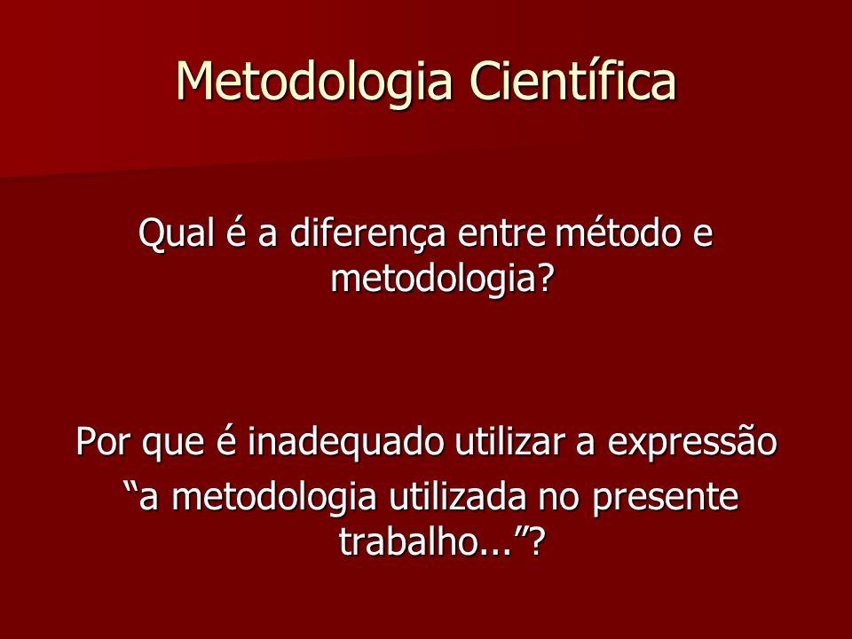 Metodologia Científica Qual é a diferença entre método e metodologia? Por que é inadequado utilizar a expressão a metodologia utilizada no presente tr