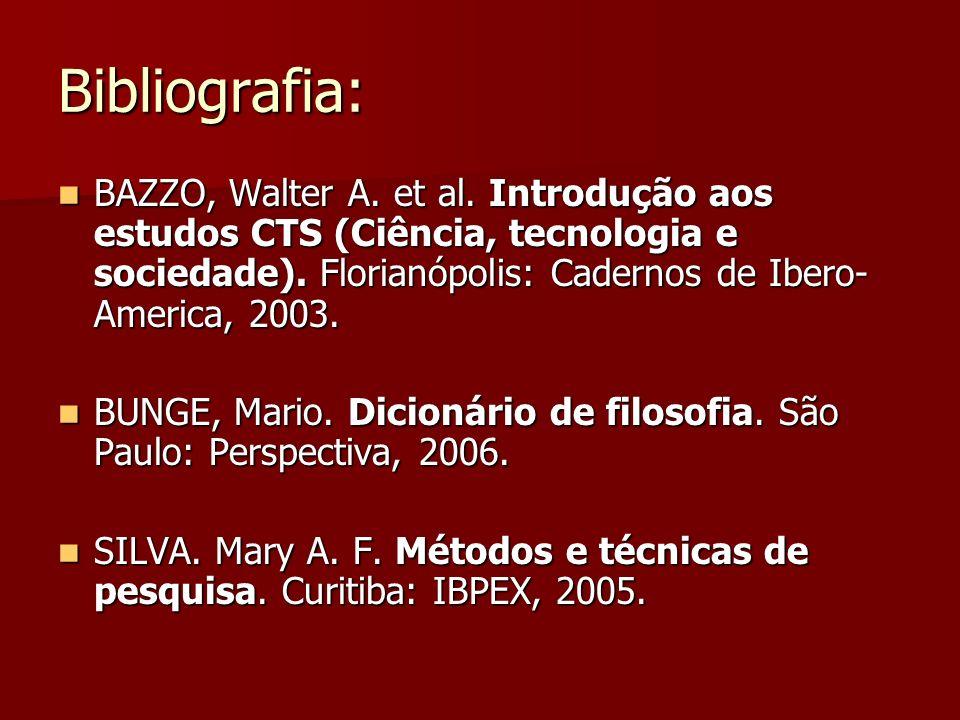Bibliografia: BAZZO, Walter A. et al. Introdução aos estudos CTS (Ciência, tecnologia e sociedade). Florianópolis: Cadernos de Ibero- America, 2003. B