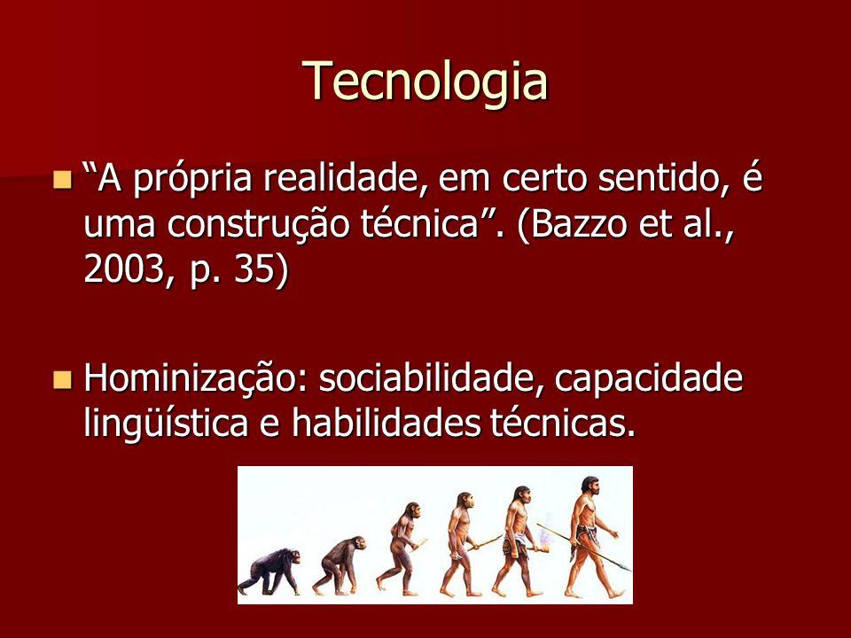 Tecnologia A própria realidade, em certo sentido, é uma construção técnica. (Bazzo et al., 2003, p. 35) A própria realidade, em certo sentido, é uma c