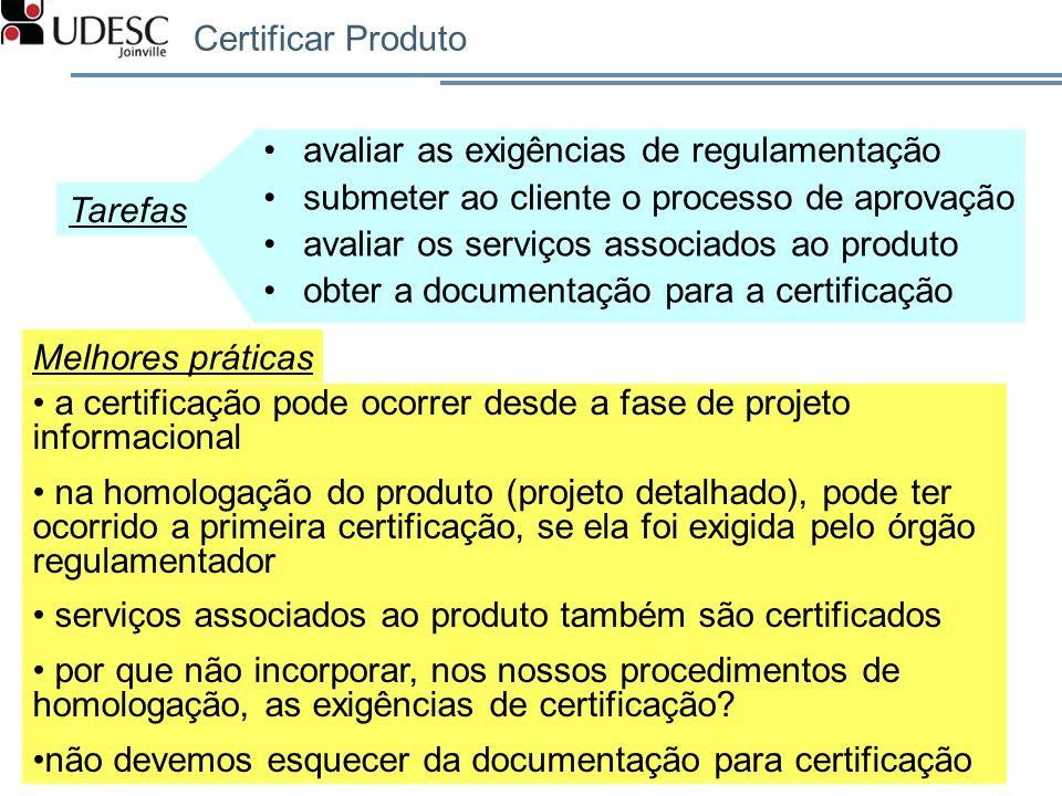 Certificar Produto avaliar as exigências de regulamentação submeter ao cliente o processo de aprovação avaliar os serviços associados ao produto obter
