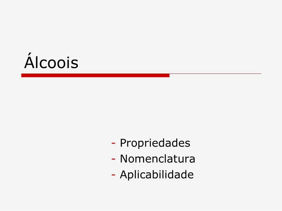 Álcoois - Propriedades - Nomenclatura - Aplicabilidade