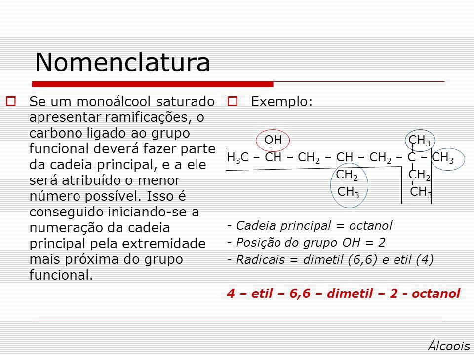 Nomenclatura Se um monoálcool saturado apresentar ramificações, o carbono ligado ao grupo funcional deverá fazer parte da cadeia principal, e a ele será atribuído o menor número possível.