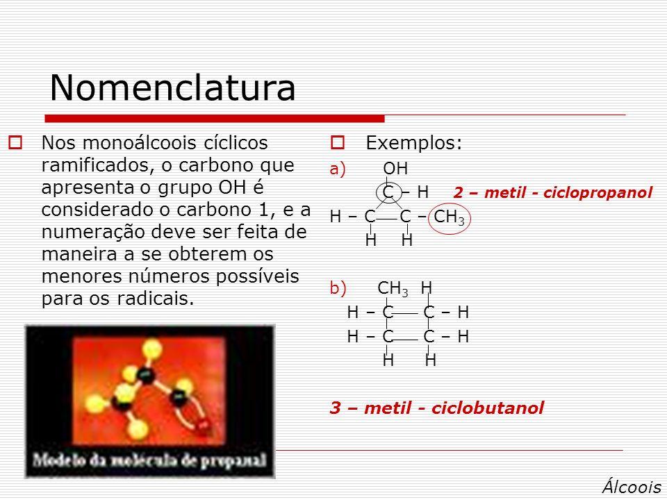 Nomenclatura Os monoálcoois insaturados apresentam pelo menos uma dupla ou tripla ligação entre carbonos que não apresentam OH.