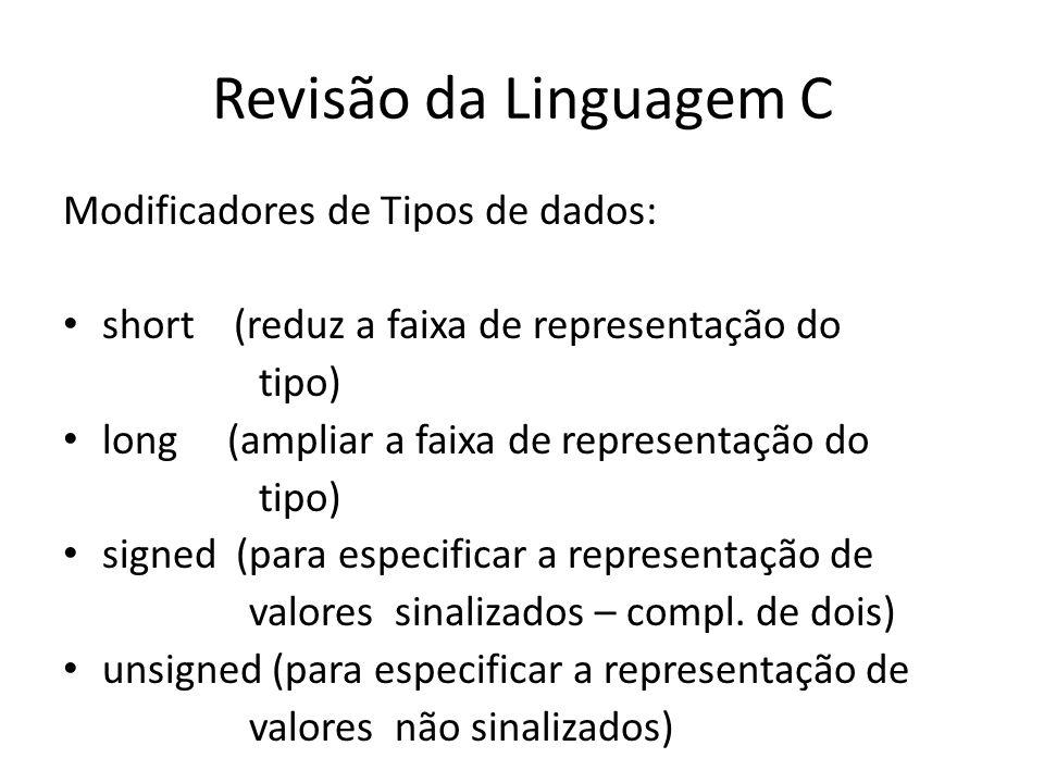 Revisão da Linguagem C Modificadores de Tipos de dados: short (reduz a faixa de representação do tipo) long (ampliar a faixa de representação do tipo)