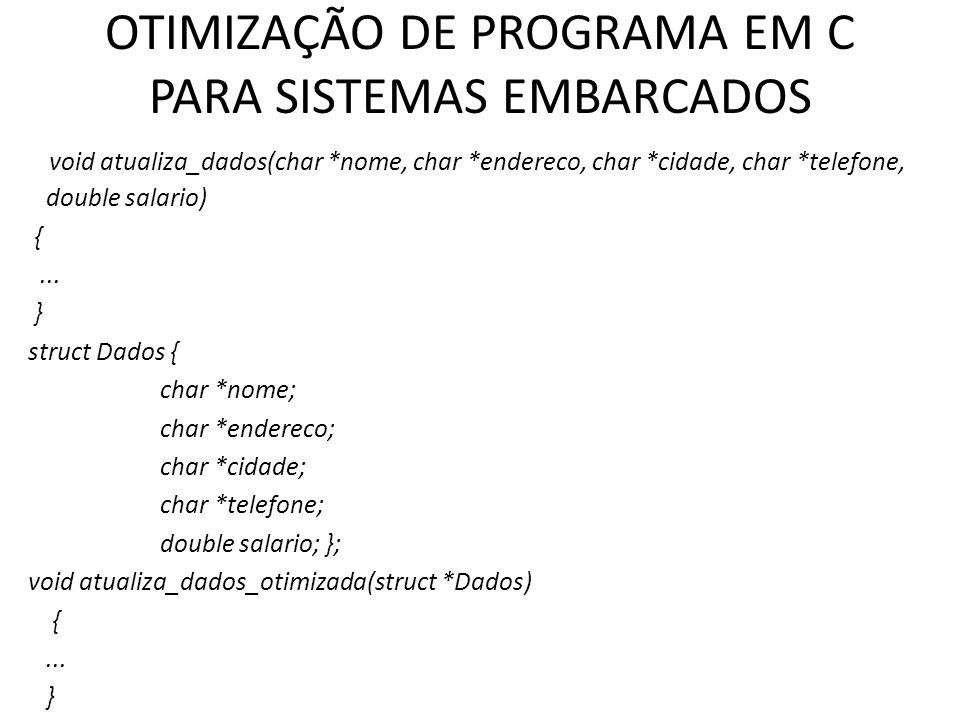 OTIMIZAÇÃO DE PROGRAMA EM C PARA SISTEMAS EMBARCADOS void atualiza_dados(char *nome, char *endereco, char *cidade, char *telefone, double salario) {..