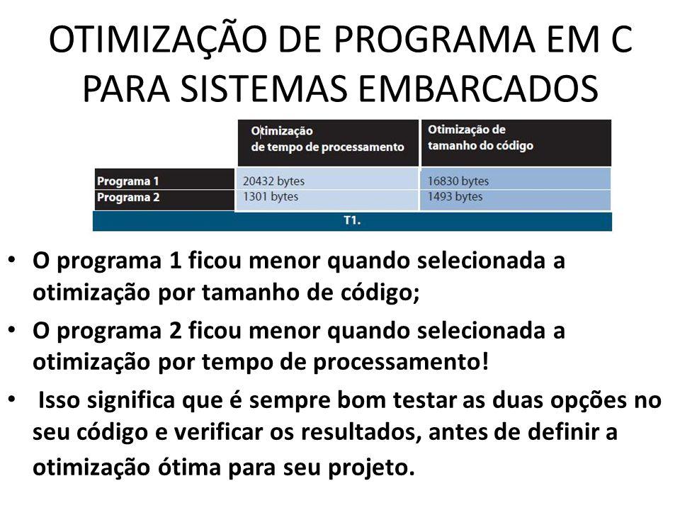OTIMIZAÇÃO DE PROGRAMA EM C PARA SISTEMAS EMBARCADOS O programa 1 ficou menor quando selecionada a otimização por tamanho de código; O programa 2 fico