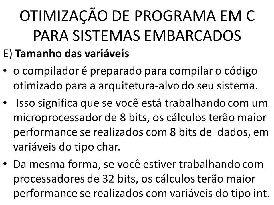 OTIMIZAÇÃO DE PROGRAMA EM C PARA SISTEMAS EMBARCADOS E) Tamanho das variáveis o compilador é preparado para compilar o código otimizado para a arquite