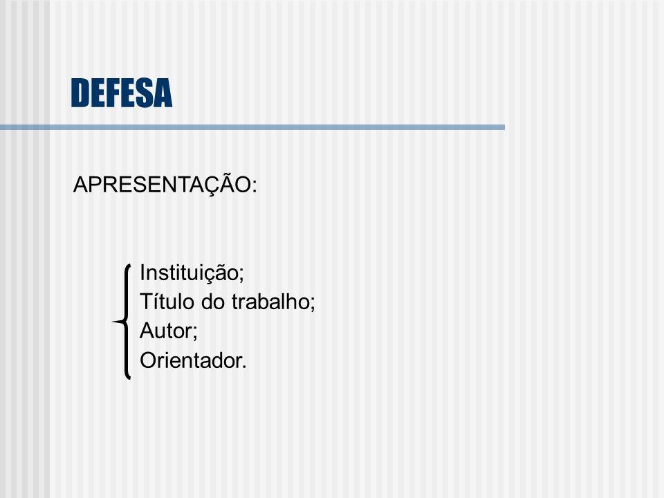 DEFESA APRESENTAÇÃO: Instituição; Título do trabalho; Autor; Orientador.