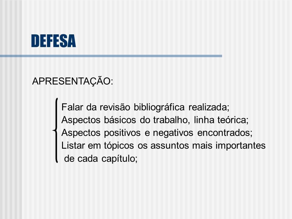DEFESA APRESENTAÇÃO: Falar da revisão bibliográfica realizada; Aspectos básicos do trabalho, linha teórica; Aspectos positivos e negativos encontrados