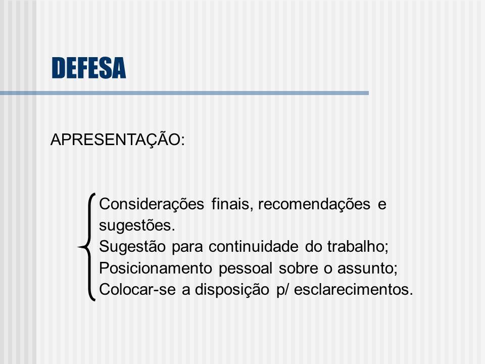 DEFESA APRESENTAÇÃO: Considerações finais, recomendações e sugestões. Sugestão para continuidade do trabalho; Posicionamento pessoal sobre o assunto;